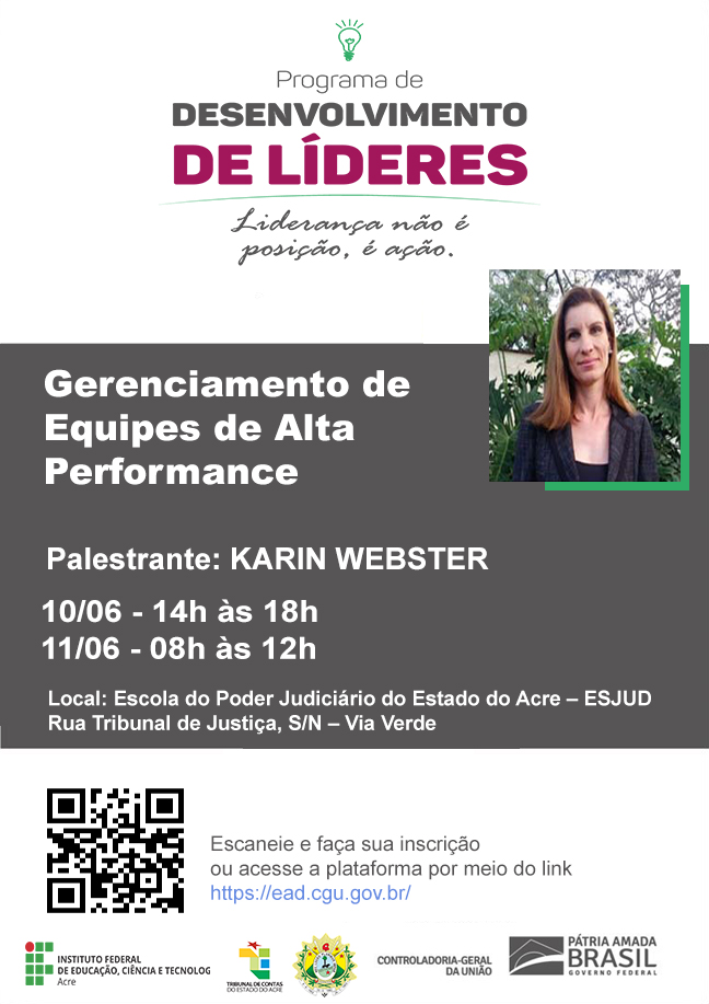 Gerenciamento de Equipes de Alta Performance - Karin Webster, dias 10 e 11 de Junho, com Duração de 7h, realizado na Escola do Poder Judiciário do Estado do Acre - ESJUD